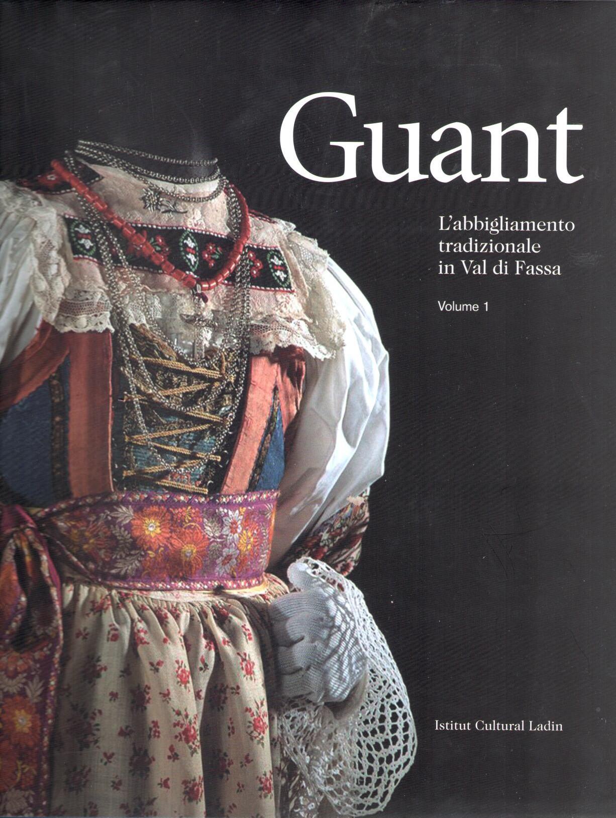 Guant. L'abbigliamento tradizionale in Val di Fassa, Vol. 1