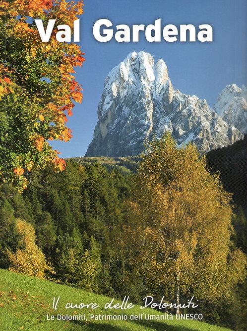 Val Gardena. Il cuore delle Dolomiti. Le Dolomiti patrimonio dell'Umanità UNESCO