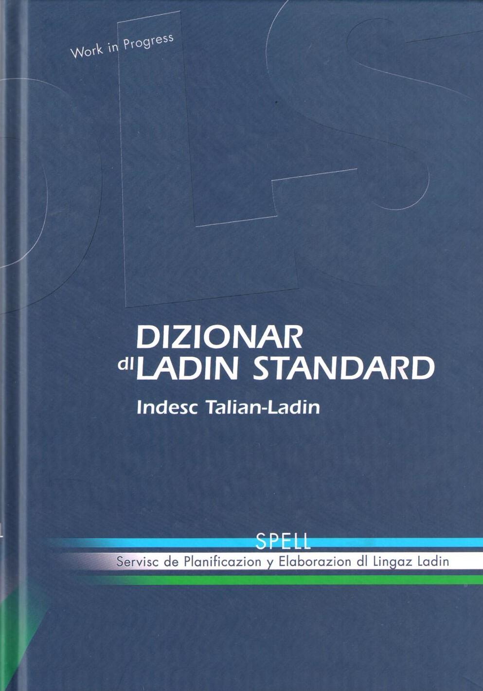 Dizionar dl ladin standard. Indesc Talian-Ladin, SPELL, Servisc de Planificazion y Elaborazion dl Li