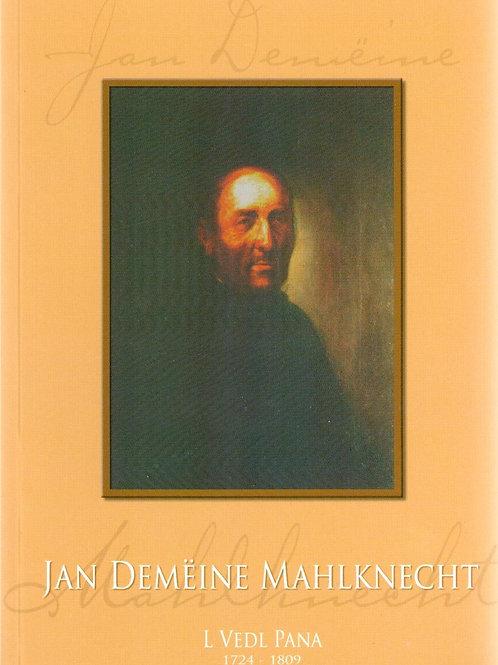 Jan Demëine Mahlknecht. L vedl Pana 1724-1809