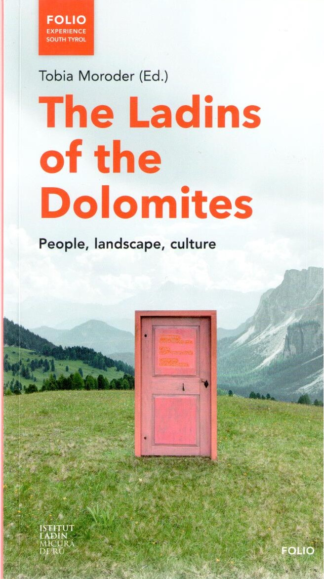 The Ladins of the Dolomites. People, landscape, culture, Tobia Moroder