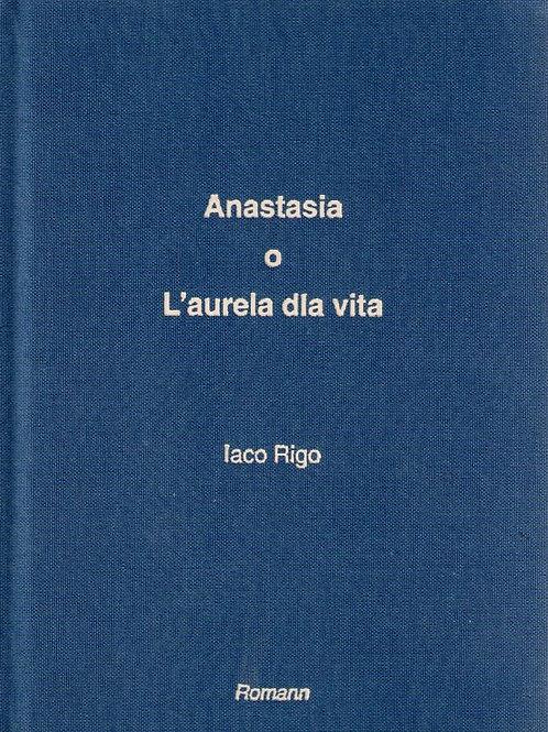 Anastasia o L'aurela dla vita (Iaco Rigo)
