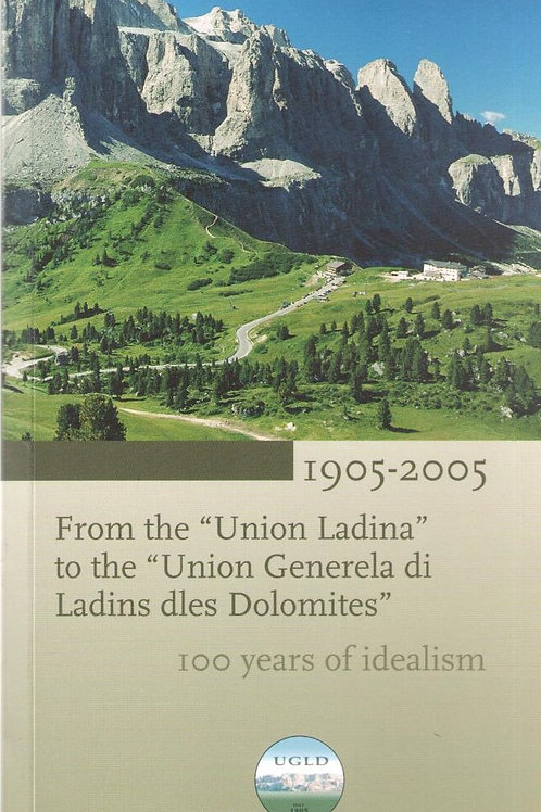 "1905-2005 From the ""Union Ladina"" to the Union Generela di Ladins dles Dolomites"