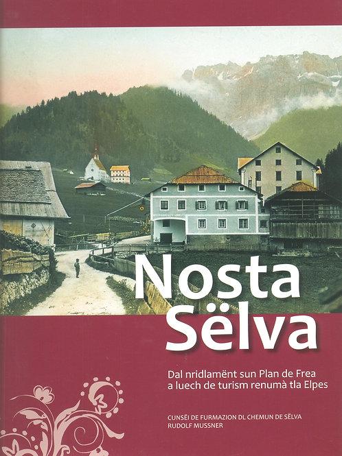 Nosta Sëlva. Dal nridlamënt sun Plan de Frea al luech de turism renumà tla Elpes