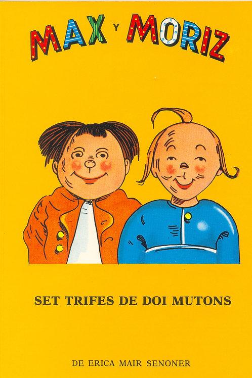 Max y Moriz, Set trifes de doi mutons