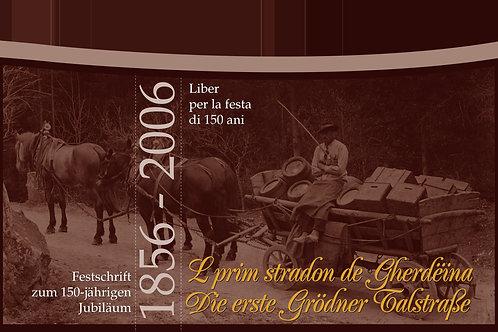 L prim stradon de Gherdëina - Die erste Grödner Talstraße 1856-2006