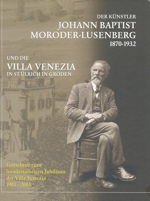 Johann Baptist Moroder-Lusenberg 1870-1932 und die Villa Venezia in St. Ulrich