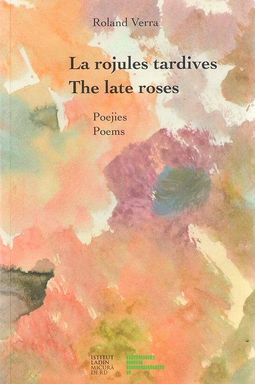 La rojules tardives - The late roses, Poejies - Poems (Roland Verra)