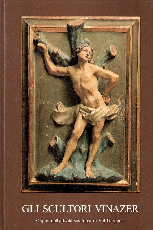 Gli scultori Vinatzer. Origini dell'attività scultorea in Val Gardena