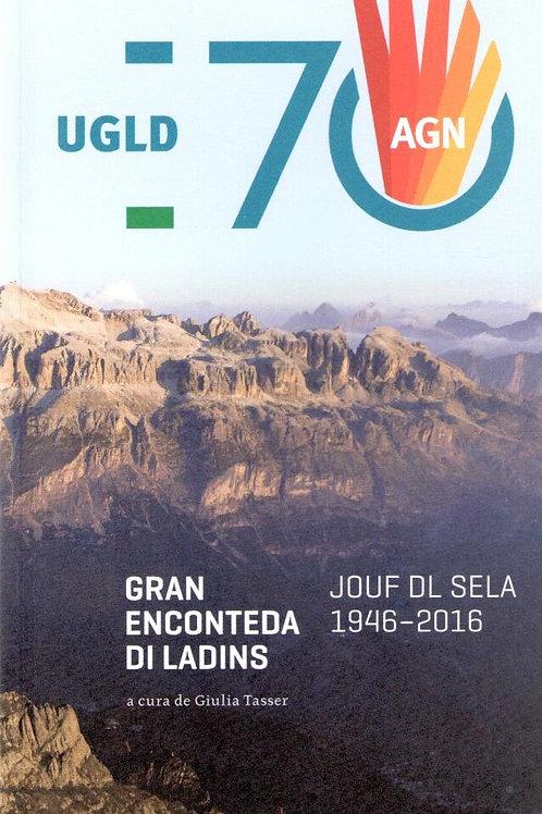 70 ani UGLD. Gran enconteda di Ladins. Jouf dl Sela 1946-2016