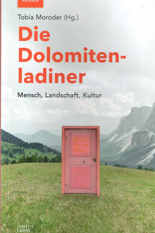Die Dolomitenladiner. Mensch, Landschaft, Kultur (Hg. Tobia Moroder)