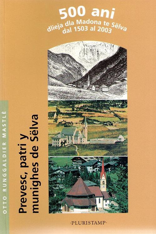 Prevesc, patri y munighes de Sëlva. 500 ani Dlieja dla Madona te Sëlva 1503-2003