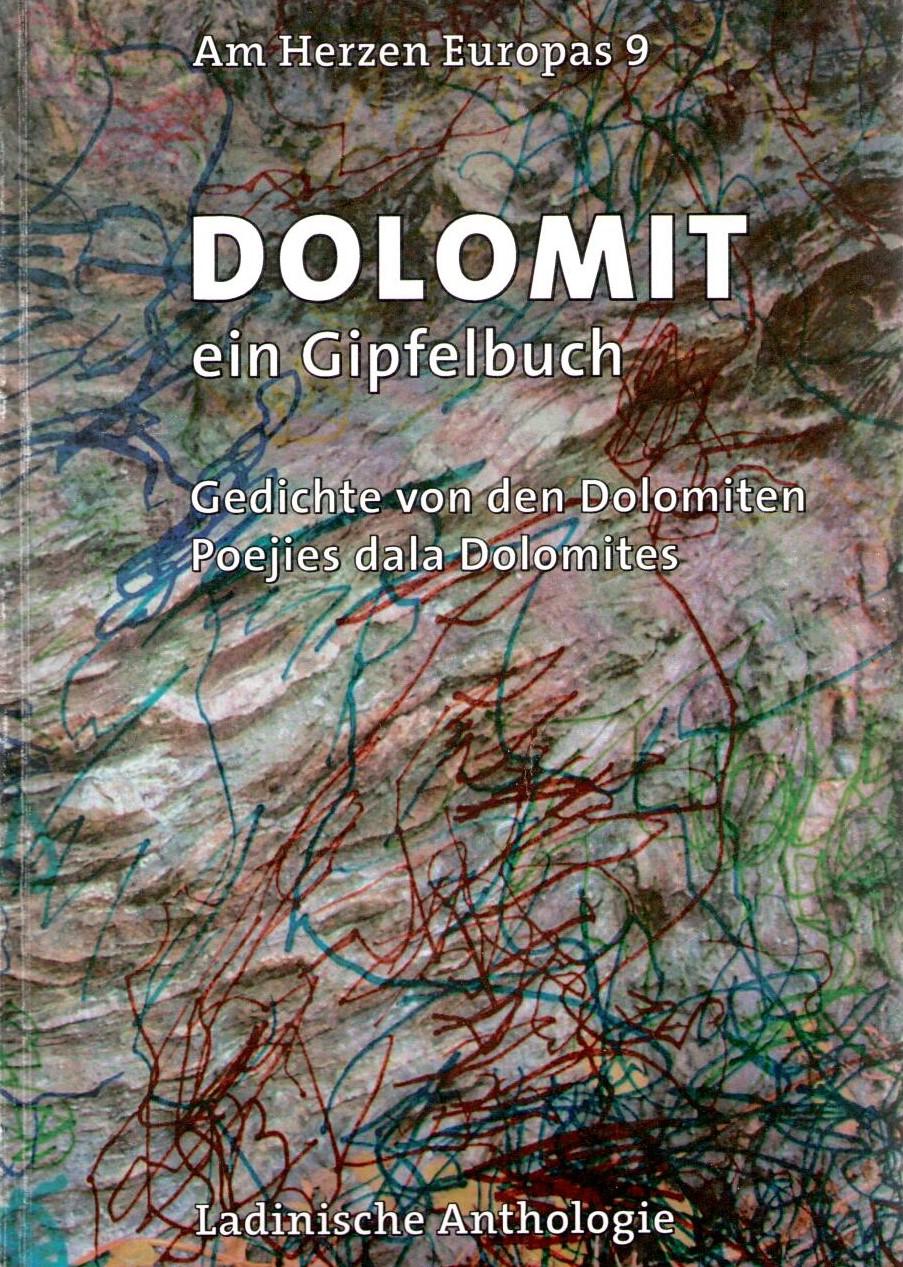 Dolomit. Ein Gipfelbuch. Gedichte von den Dolomiten. Poejies dala Dolomites. Am Herzen Europas 9. La