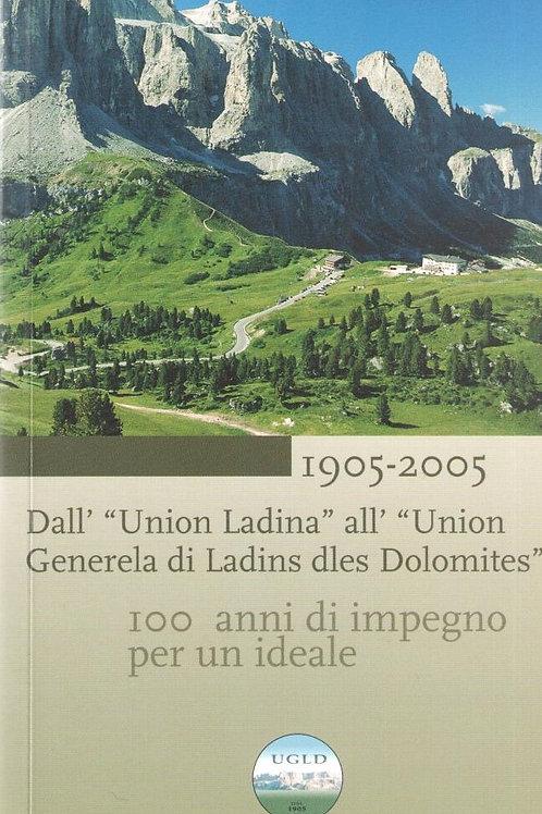 """1905-2005. Dall'Unione Ladina"""" all' """"Union Generela di Ladins dles Dolomites"""""""