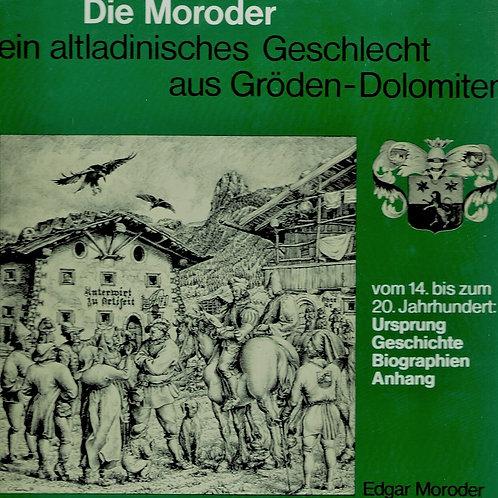 Die Moroder. Ein altladinisches Geschlecht aus Gröden-Dolomiten (Edgar Moroder)