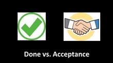 Done vs. Acceptance