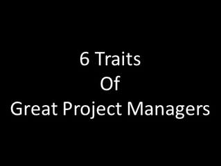 6 traits of Great Project Managers