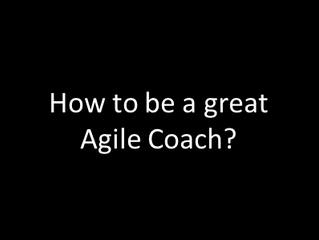 How to be a great Agile Coach?