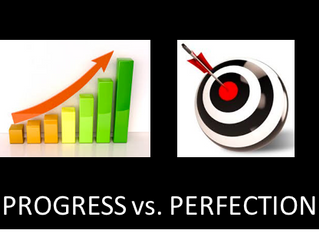 Progress vs. Perfection