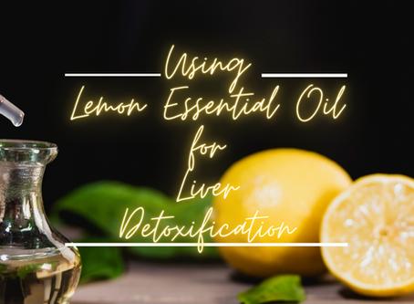 Lemon Essential Oil and Liver Detoxification