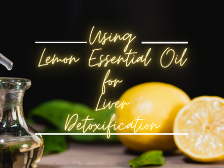 Lemon Essential Oil and Liver Detoxification