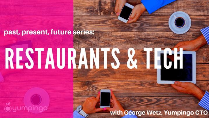 Restaurants & Tech - Past, Present, Future Series with George Wetz, Yumpingo CTO