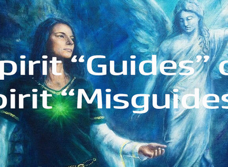 Your Spirit Guides or Your Spirit Mis-guides?