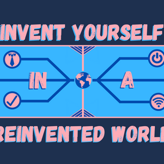 Invent Yourself in a Reinvented World