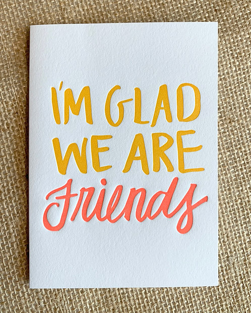 I'm Glad We Are Friends Greeting Card-Thimblepress