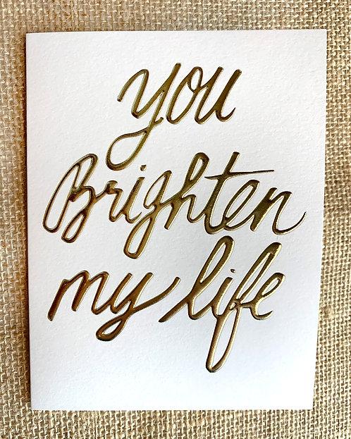 You Brighten My Life Greeting Card-Thimblepress