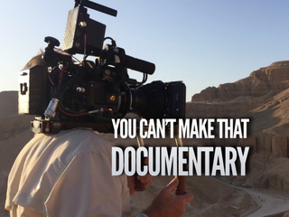 You can't film that documentary