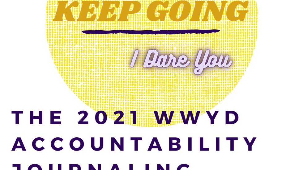 Keep Going...I Dare You 2021 WWYD Accountability Journaling System