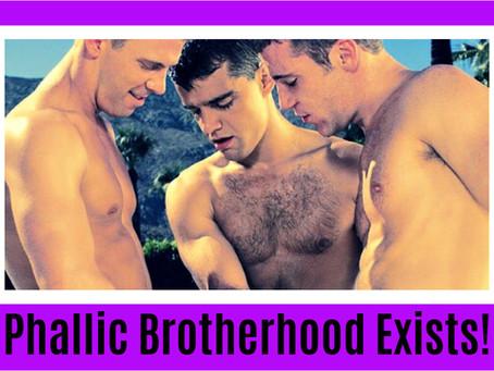 Phallic Brotherhood Exists!