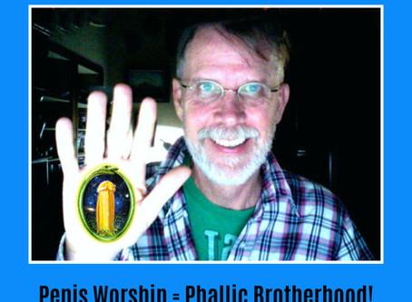 Penis Worship = Phallic Brotherhood!