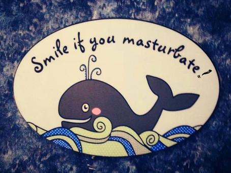 Smile if you masturbate!