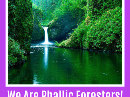 We Are Phallic Foresters!