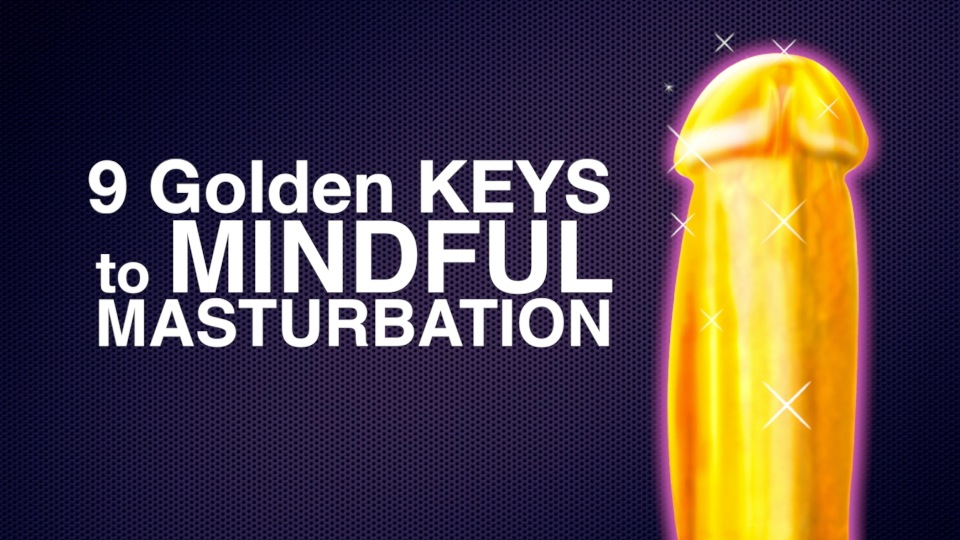 Golden Keys to Mindful Masturbation
