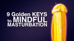 Golden Keys to Mindful Masturbation