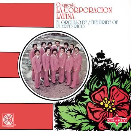 La Corporacion Latina  -  El Orgullo de / the Pride of Puerto Rico