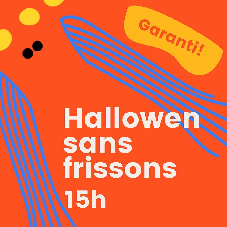 Halloween sans frissons - Séance 15h