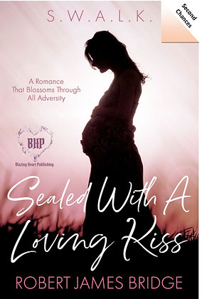 Sealed With A Loving Kiss(S.W.A.L.K) by Robert James Bridge