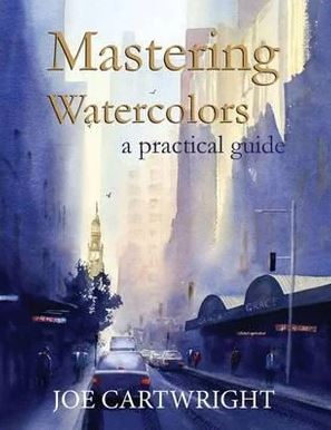 Mastering Watercolours a Practical Guide