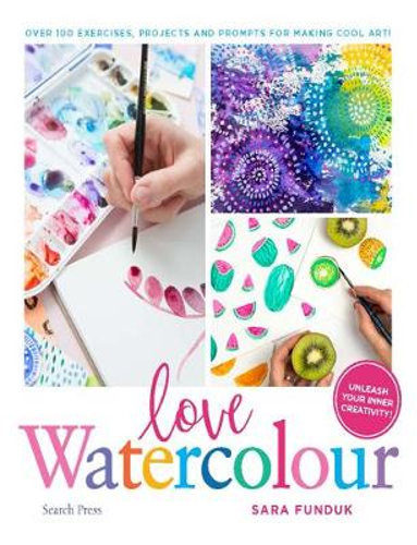 Love Watercolour - Over 100 exercises and projects for making Cool Art