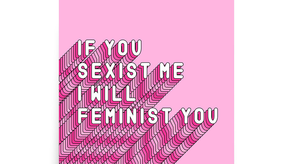 If You Sexist Me I will Feminist You Poster