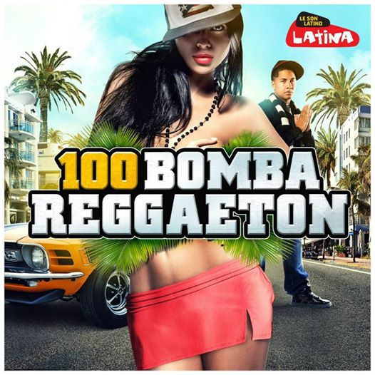 Radio Latina & Wagram present 100 Bomba Reggaeton - Included Cuban M.O.B Fly gir