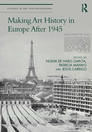 "Publicación del libro ""Making Art History in Europe After 1945"" (Routledge)"