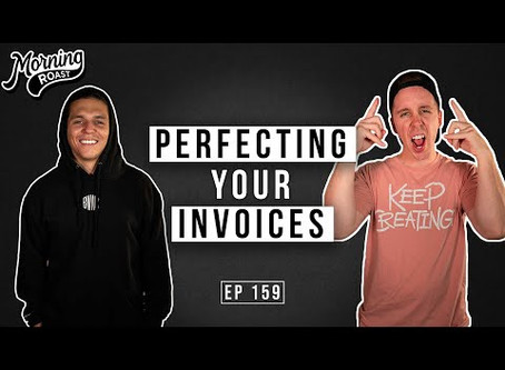 Perfecting your Invoices | Morning Roast | Ep.159