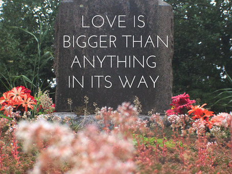 Love Is Bigger Than Anything In Its Way
