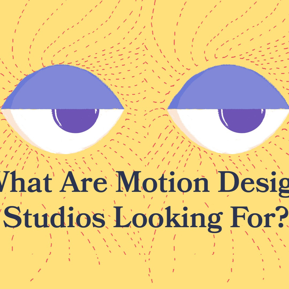 WHAT ARE MOTION DESIGN STUDIOS LOOKING F