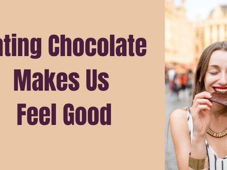 Eating Chocolate Makes Us Feel Good